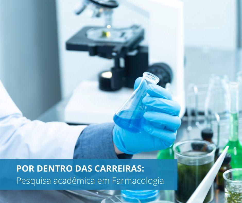 POR DENTRO DAS CARREIRAS: PESQUISA ACADÊMICA EM FARMACOLOGIA