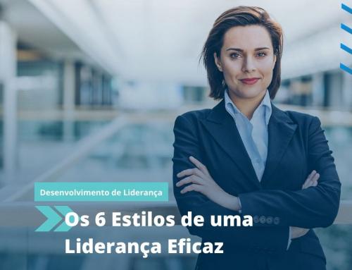 6 ESTILOS DE LIDERANÇA PARA SE TORNAR UM LÍDER MAIS EFICAZ